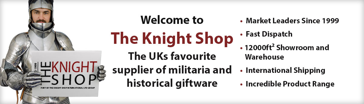 Welcome to The Knight Shop The UK's favourite supplier of militaria and historical giftware.